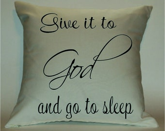 Give it to God and go to sleep 18X18 Decorative Pillow Cover