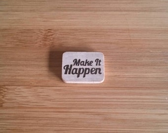 Make it happen, wooden brooch