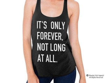 It's only Forever not long at all shirt American Apparel Tri Blend screenprint Tank Top Shirt