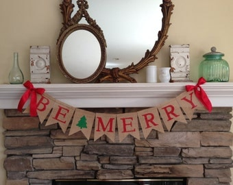 BE MERRY Christmas Burlap Banner-Christmas Banner-Christmas Decor - Christmas Garland-Holiday decor-Christmas Photo Prop- Christmas Bunting