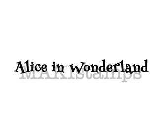 Alice in Wonderland rubber stamp / text stamp / Unmounted rubber stamp (150412)