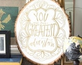 You Are Our Greatest Adventure Live Edge Woodcut