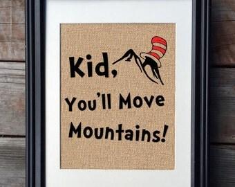 Kid, You'll Move Mountains, Dr Seuss Burlap Print | Nursery Print | Baby Shower Gift | Rustic Home Decor