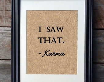 I saw that, Karma Burlap Print, Funny Rustic Home Decor, Karma Sign