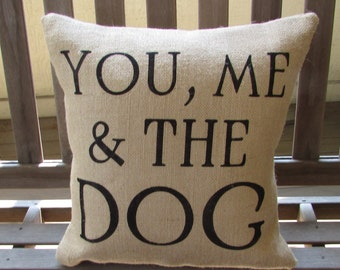 "You, Me & the Dog Burlap Pillow Cover - Fits a 16"" x 16"" pillow insert -Ships Within 3 DAYS!"