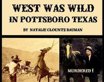 History Book - When The West Was Wild in Pottsboro Texas by Natalie Clountz Bauman New Indians Cowboys Lawmen Feuds & Crimes Grayson County