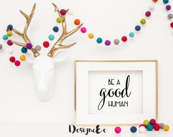 Quote Print - Be a Good Human