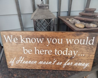Wedding memorial table sign,  wood memorial sign, 'We Know you'd Be here today if heaven wasn't so far away' rustic wedding sign