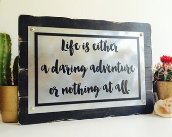 Life Is Either A Daring Adventure Or Nothing At All Wood Sign Rustic Wooden Sign With Distress Metal Plaque 14x10