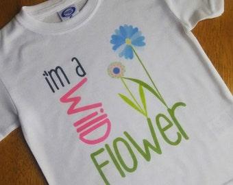 I'm a wild flower tshirt