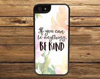 Cell Phone Case - If You Can Be Anything, Be Kind Cell Phone Case - iPhone Cell Phone Cases - Samsung Galaxy Case - iPod Case