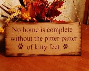 Cat Sign, Pet Sign, Cat lady lovers, christmas gift, no home is complete without the pitter patter of kitty feet, meow new kitten sign wood