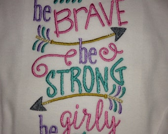 Be brave Be strong Be girly