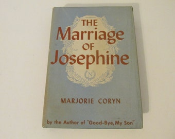 The Marriage of Josephine A Vintage Hardcover Book by Marjorie Coryn MCMXLV 1945