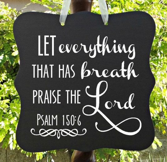 Psalm 150:6 Let Everything That Has Breath Praise The Lord