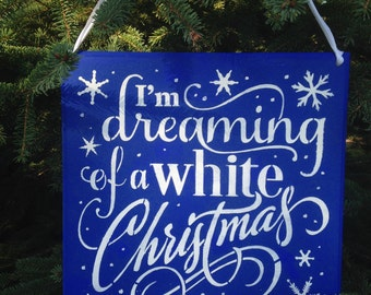 I'm dreaming of a white Christmas, Snowflakes, Dec 25th, Wooden Sign, Christmas Decorating,Waiting for Snow,Anticipating Snow for Christmas