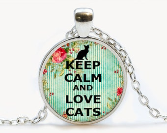 Keep calm and love cats Pendant. Keep calm Necklace. Keep calm jewelry. Birthday gift
