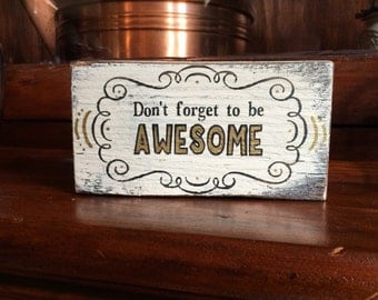 Don't forget to be awesome - handmade rustic box sign