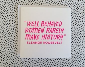 Well Behaved Women Rarely Make History - Fluro Screenprint Greeting Card 135 x 135mm with envelope