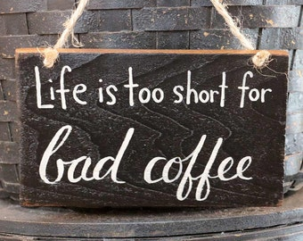 Coffee Decor, Reclaimed Wood Sign, Life Is Too Short For Bad Coffee Sign, Rustic Coffee Decor, Gift for coffee lover, Small sign