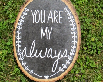Wood Sign - You Are My Always - Painted Wood Sign
