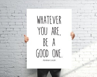 Whatever you Are, Be a Good One. Motivational Quote Poster. Black and White Typography Print. Modern Home Decor. Quote Print. Inspirational.