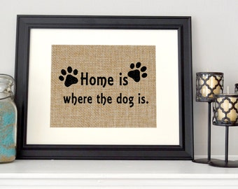 Home is Where the Dog is - Burlap print for pet lovers