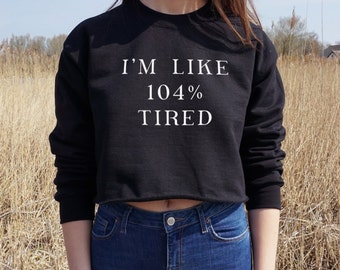 I'm Like 104% Tired Cropped Sweater Jumper Crop Sweatshirt Funny Grunge Slogan Love Sleep Sleeping