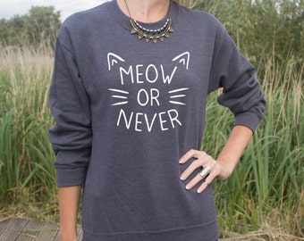 Meow Or Never Jumper Sweater Sweatshirt Fashion Blogger Slogan Grunge Funny Now Crazy Cat Lady