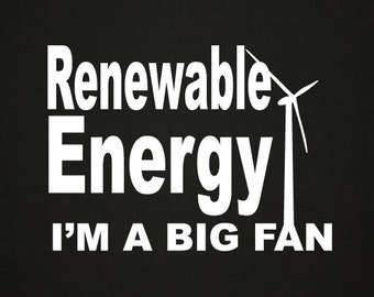 Renewable Energy, I'm A Big Fan TShirt
