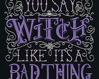 Witch Wicca TShirt. You Say Witch like it's a bad thing! PREMIUM Cotton Tee T-Shirt Pagan Purple Statement