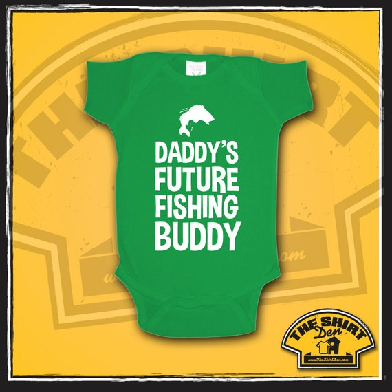 Daddy 39 s future fishing buddy baby bodysuit body by theshirtden for Fish daddy s menu