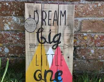 Wooden Hand Painted Sign - Dream Big Little One - Rustic Nursery Art - Child Decor