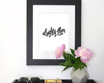 """Ace Ventura Quote - """"Alrighty then!"""" Hand-Lettered Typography Art Print"""