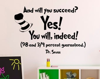 Wall Decal Dr Seuss Quotes And Will You Succeed Yes You Will Indeed- Dr Seuss Nursery Kids Wall Art Classroom Decor Graduation Gift Q069