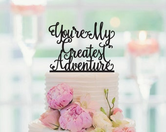 You're My Greatest Adventure, Cake Topper, Cake Decorations, Wedding Cake Topper, Wedding Topper, Dessert Table Decor 079