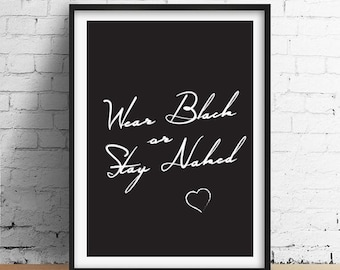 "Funny Quote Print ""Wear Black or Stay Naked"", Funny Print, Wall Art, Wall Decor, Typography Poster, Quote Wall Art."
