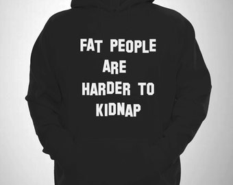 Fat People Are Harder To Kidnap Funny Hooded Sweatshirt Hipster Hoody