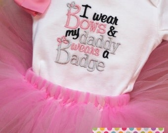 Personalized Embroidered I Wear Bows and my Daddy Wears a Badge Shirt Bodysuit Tutu HairBow Set
