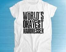 Worlds Okayest Hairdresser, hairdresser shirts, hairdresser gift, humor tees, funny t-shirt, present, birthday gift, t shirt, tees, gifts