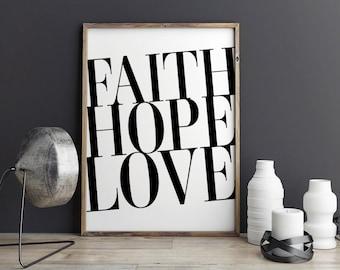 Printable Poster - Faith Hope Love  - Typography Print Black & White Wall Art Poster Print