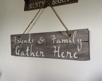 Friends & Family Gather Here Rustic Sign, Home Decor, Rustic Living Room Decor, Birthday Gift, Christmas Gift, Ready to Ship!