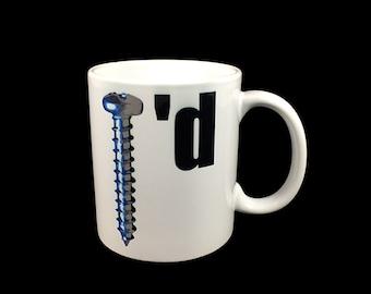 Funny Mug with Saying Screwed Coffee Mug - Funny Coffee Mug - Funny Mug with Quote - Mug for Office - Funny Mug for Him - White Ceramic Mug