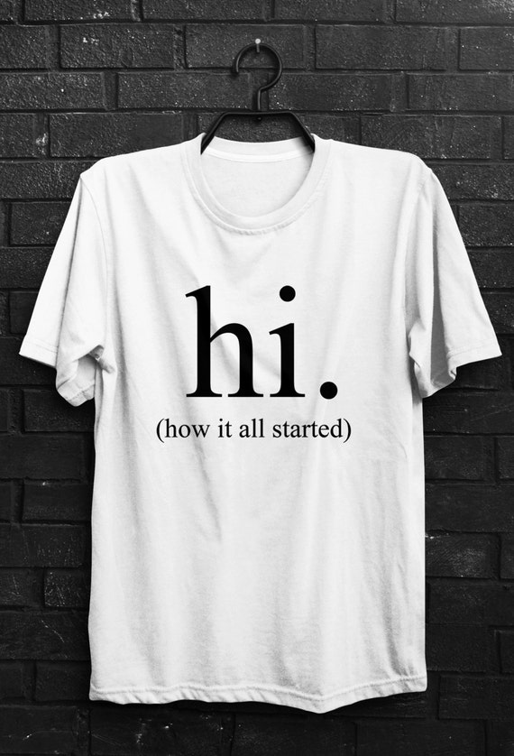 Hi shirt how it all started t shirt Funny quote t by quoteshirt