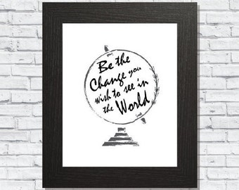 Art Digital Print, Be the Change you See in the World, Printable Art, Globe Print