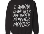 I Wanna Drink Beer and Watch Monster Movies Crewneck Sweatshirt