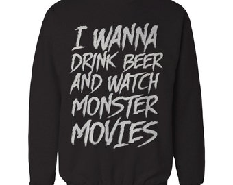 I Wanna Drink Beer and Watch Monster Movies Crewneck Sweatshirt