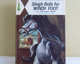 Sleigh Bells for WINDY FOOT by Frances Frost 1967 Edition A Young Pioneer Book