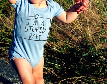I'm A Stupid Baby Onesie