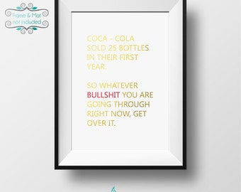 Coca Cola Sold 25 Bottles Their First Year So Whatever Bullshit You Are Going Through Get Over It - Gold & Red Foil - 5 x 7 Print
